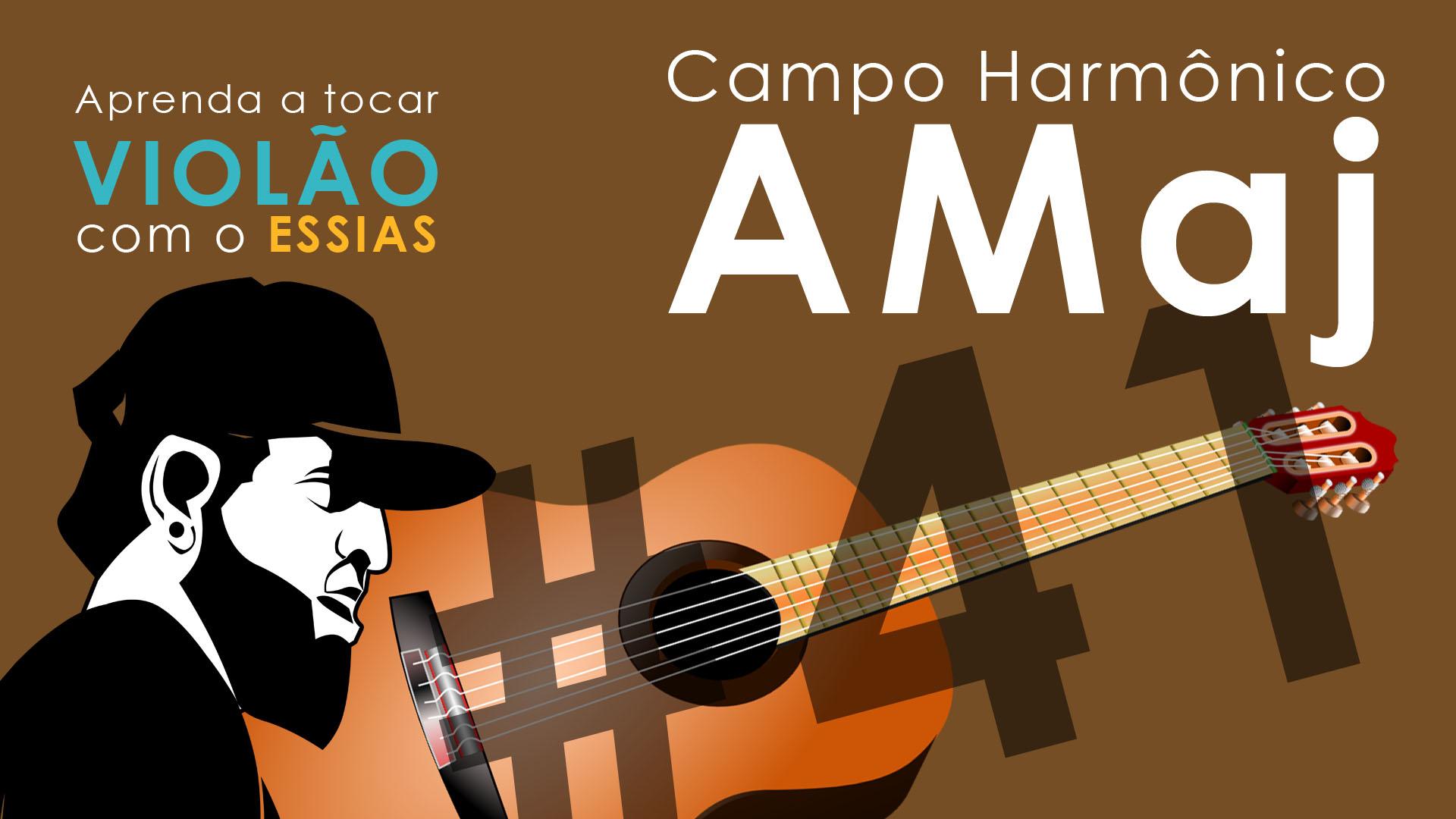 Aula de Violão #41 – Campo Harmônico AMaj