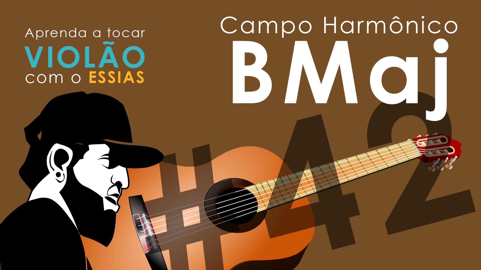 Aula de Violão #42 – Campo Harmonico BMaj