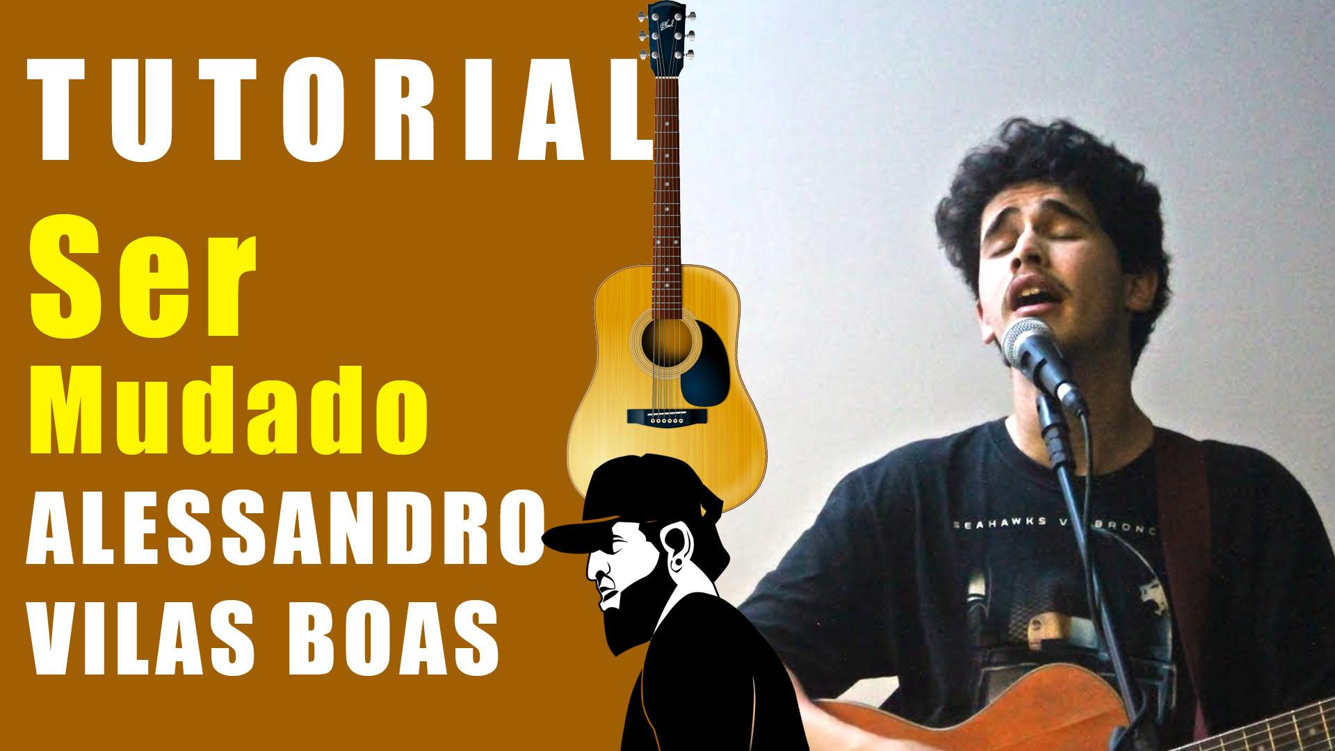 Como Tocar Ser Mudado – Alessandro Vilas Boas (Tutorial de Violão)