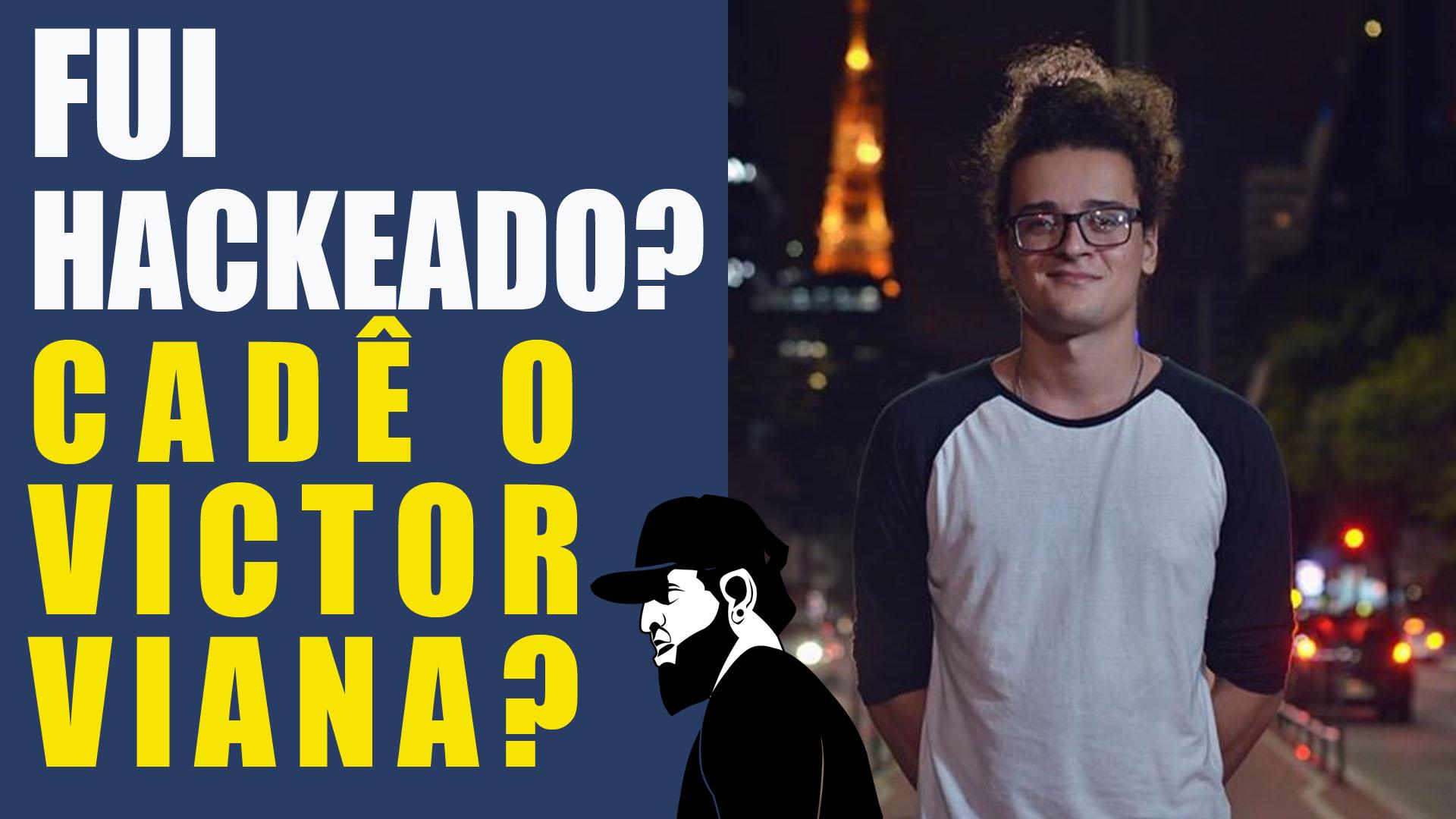 Fui Hackeado? Cadê o Victor Viana?