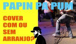 Cover! Com Arranjo ou Sem Arranjo? | Papin Pa Pum #2
