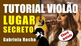 Como Tocar Lugar Secreto – Gabriela Rocha (Tutorial de Violão – Chord Melody)
