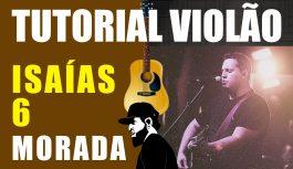 Como Tocar Isaias 6 – Morada (Tutorial de Violão) | Tutoriais de Violão #31