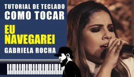 Como Tocar Eu Navegarei – Gabriela Rocha (Tutorial de Teclado) | Tutoriais de Teclado #32