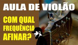 Com Qual Frequência Devo Afinar Meu Violão? | Aulas de Violão (VIEP051)