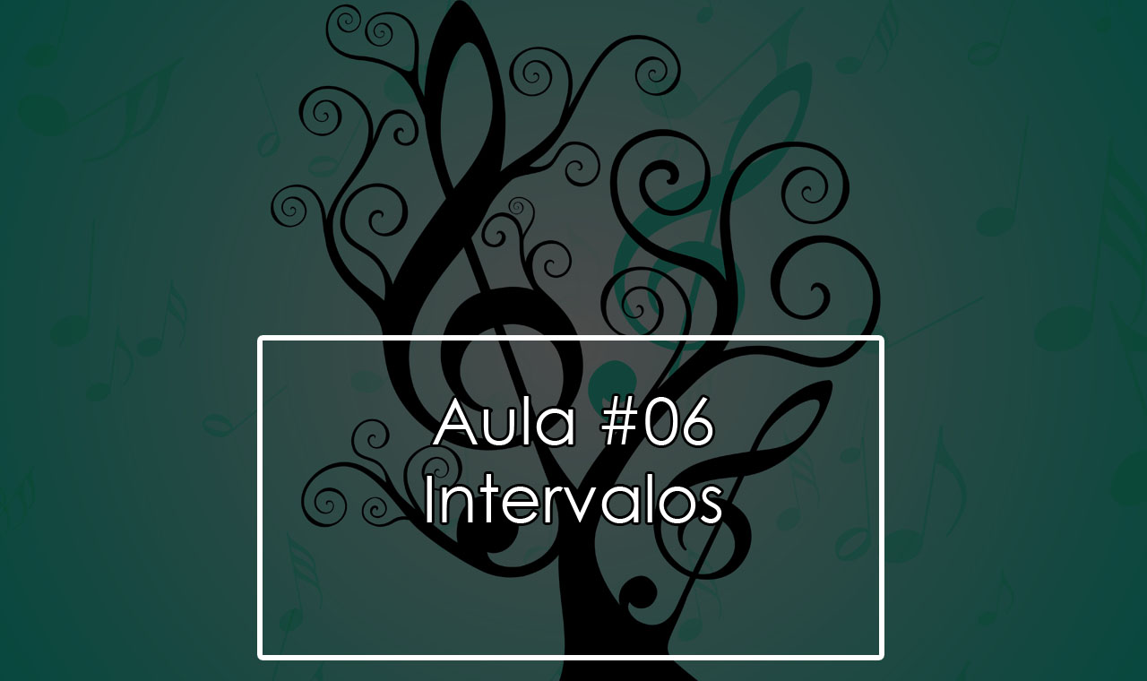 Teoria Musical Iniciante – Aula #06 – Intervalos