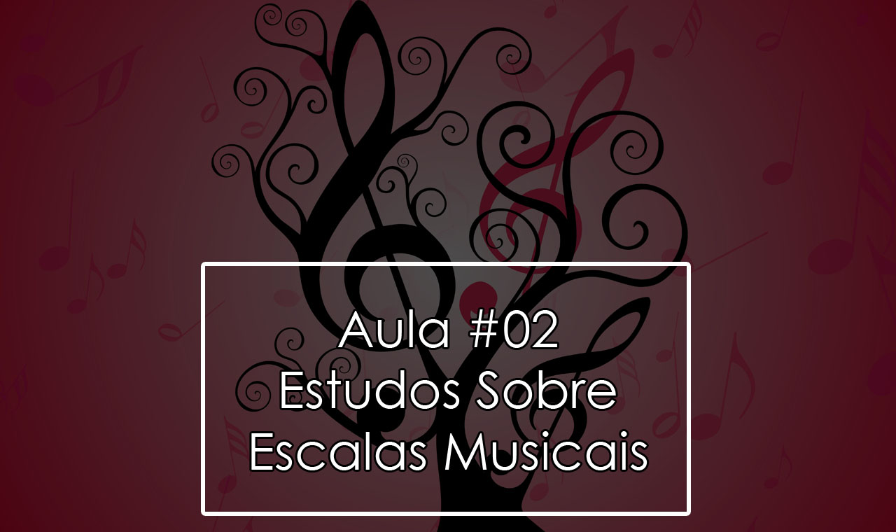 Teoria Musical Iniciante – Aula #02 – Estudo Sobre Escalas Musicais