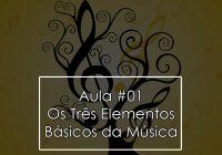 Teoria Musical Iniciante – Aula #01 – Os Três Elementos da Música.