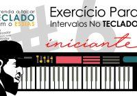 Teclado Iniciante #6 – Exercício Para Intervalos Musicais