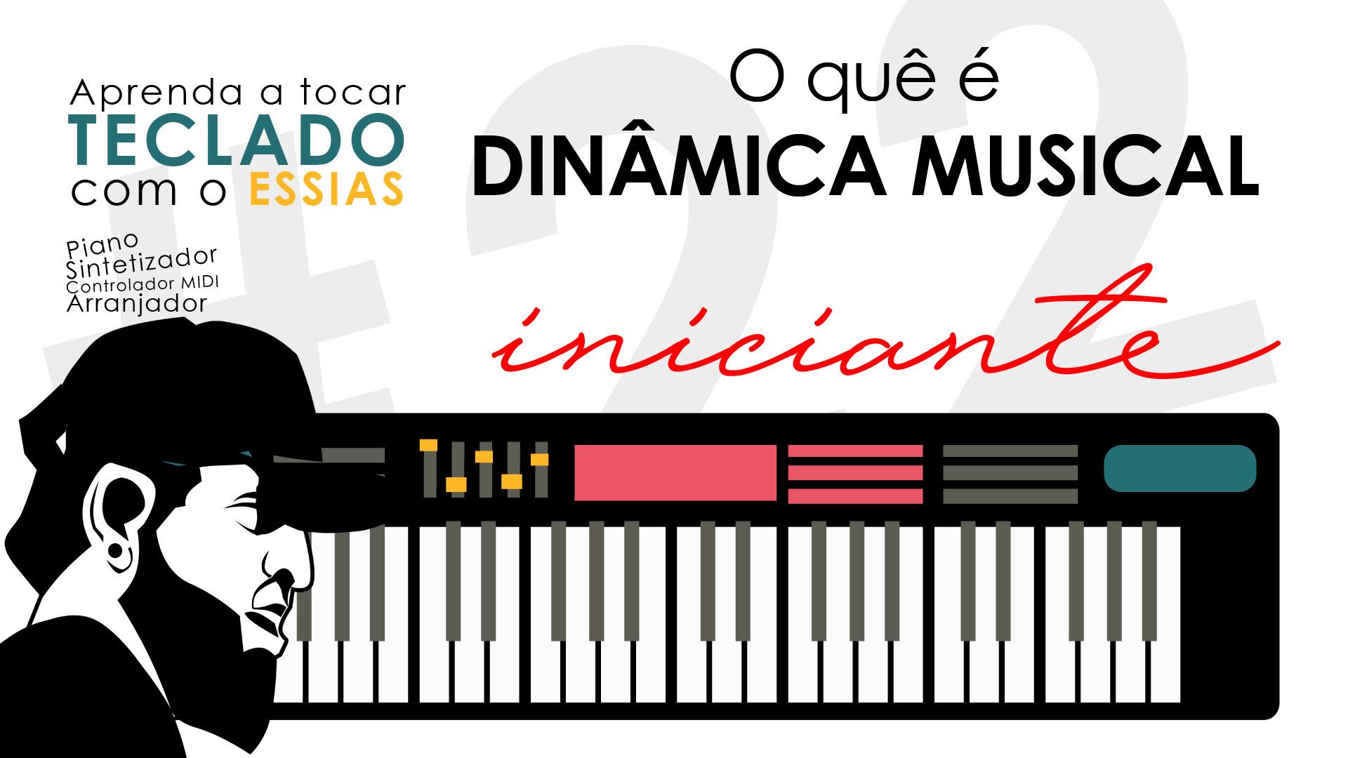 Teclado Iniciante #22 – O Quê é Dinâmica Musical?