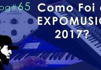 Como Foi a ExpoMusic 2017? Não Vai Ter Mais?