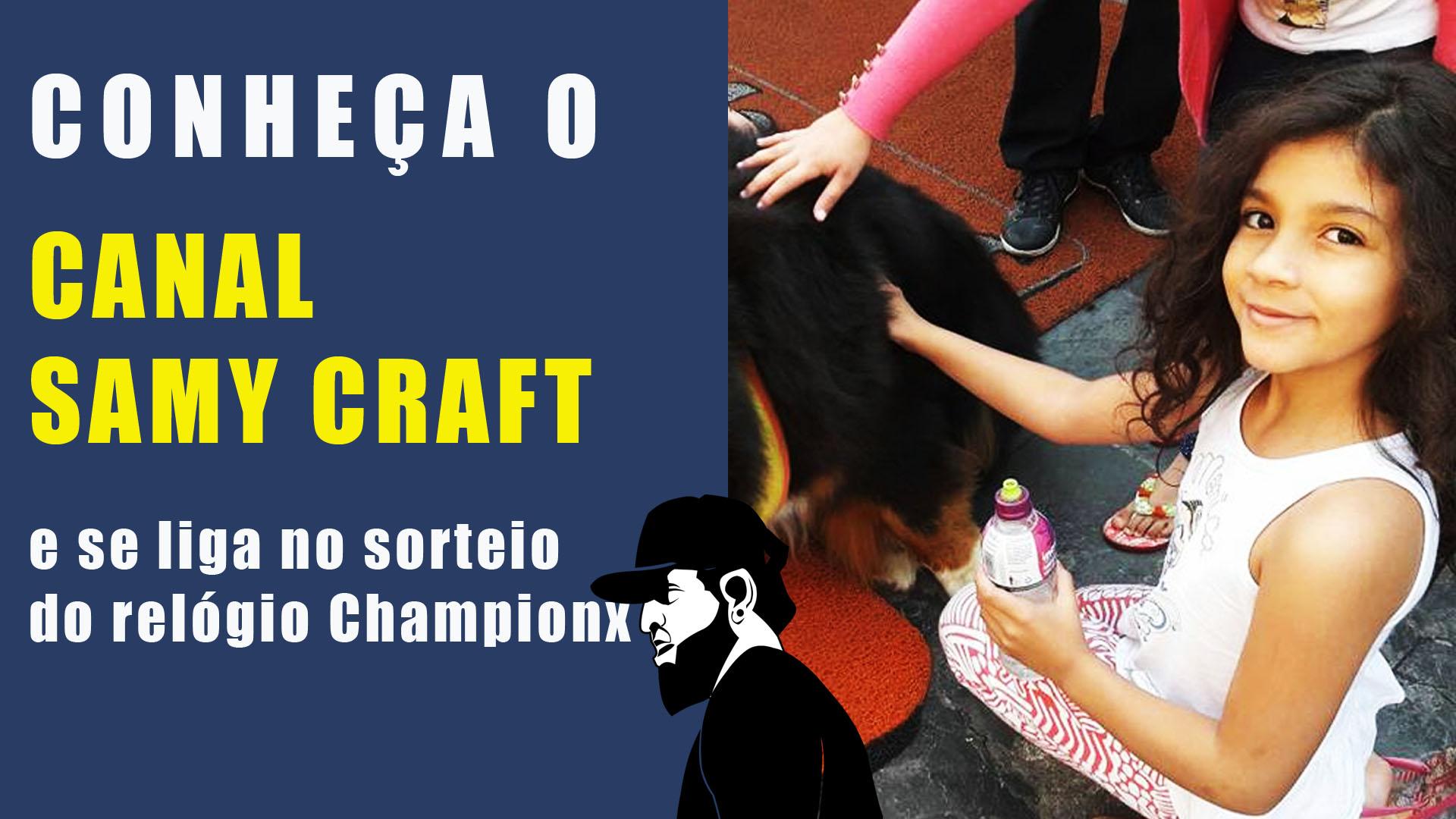 Conheça o Canal Samy Craft + Sorteio Relógio Champion YoT | 10K