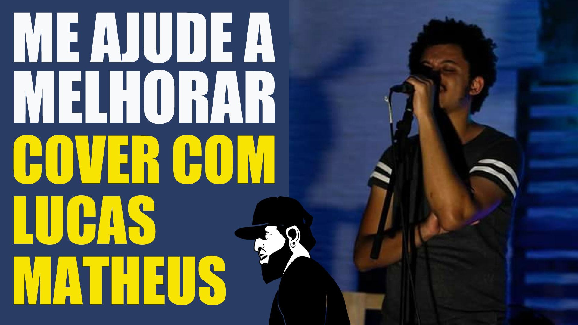 Me Ajude A Melhorar (Cover) – Lucas Matheus ft. Essias Souza