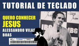 Como Tocar Quero Conhecer Jesus – Alessandro Vilas Boas (Tutorial de Teclado)