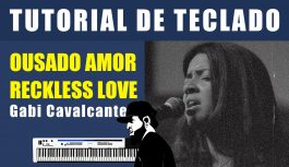 Como Tocar Ousado Amor (Reckless Love) – Emi Sousa – FHOP (Tutorial de Teclado)