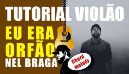 Como Tocar Eu Era Orfão – Nel Braga (Tutorial de Violão)