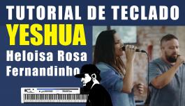 Como Tocar Yeshua Heloisa Rosa feat. Fernandinho (Live Session) – (Tutorial de Teclado)