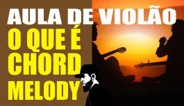 O Que É Chord Melody? Como Tocar Com Chord Melody? | Aulas de Violão #46