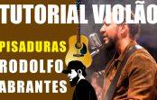 Como Tocar Pisaduras – Rodolfo Abrantes | Tutoriais de Violão (TUVEP035)