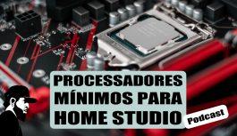 Quais Processadores Mínimos Para Home Studio | Podcast (PODCAST-EP:01)